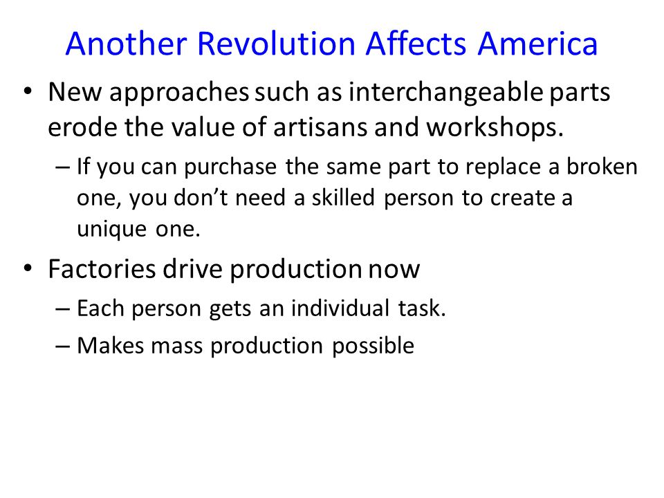 Another Revolution Affects America New approaches such as interchangeable parts erode the value of artisans and workshops.
