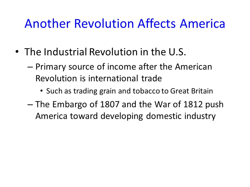 Another Revolution Affects America The Industrial Revolution in the U.S.