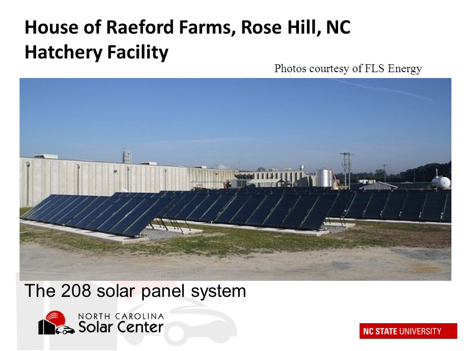 The 208 solar panel system Photos courtesy of FLS Energy House of Raeford Farms, Rose Hill, NC Hatchery Facility