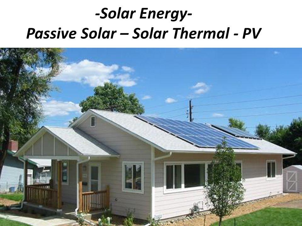 -Solar Energy- Passive Solar – Solar Thermal - PV