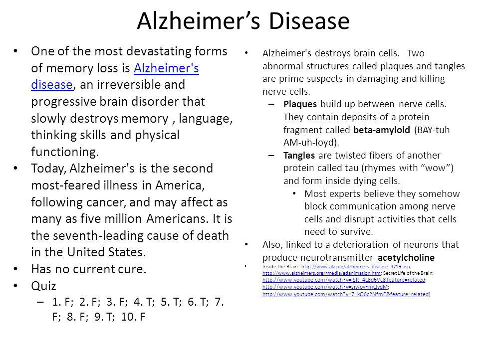 Alzheimer's Disease One of the most devastating forms of memory loss is Alzheimer's disease, an irreversible and progressive brain disorder that slowl