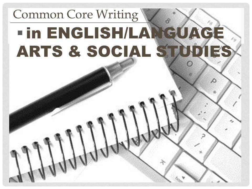  in ENGLISH/LANGUAGE ARTS & SOCIAL STUDIES Common Core Writing
