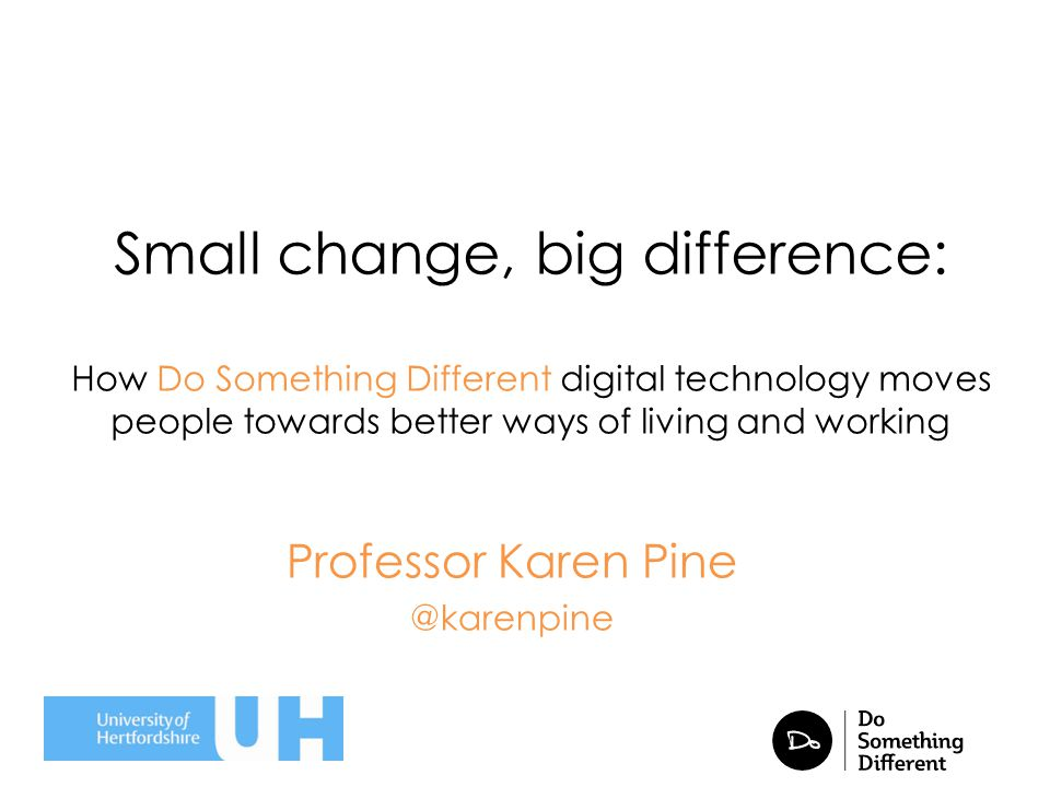 Small change, big difference: How Do Something Different digital technology moves people towards better ways of living and working Professor Karen Pin