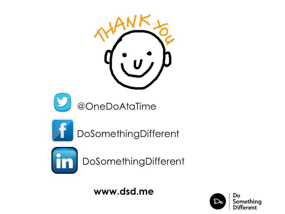 @OneDoAtaTime DoSomethingDifferent www.dsd.me