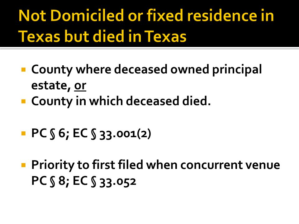  County where deceased owned principal estate, or  County in which deceased died.