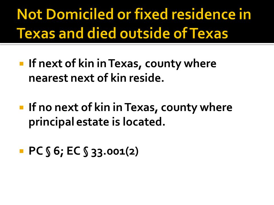  If next of kin in Texas, county where nearest next of kin reside.