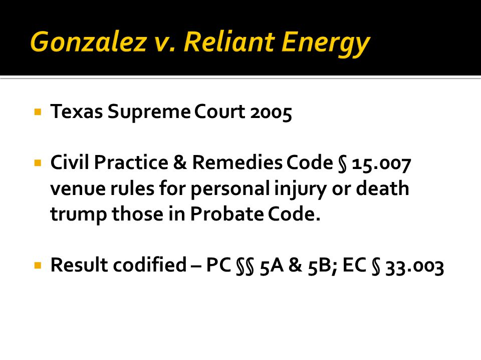  Texas Supreme Court 2005  Civil Practice & Remedies Code § 15.007 venue rules for personal injury or death trump those in Probate Code.