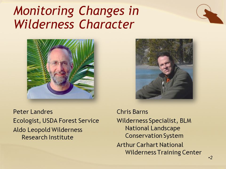 The purpose of the Wilderness Act is to preserve the wilderness character of the areas to be included in the wilderness system, not to establish any particular use. Howard Zahniser Wilderness Character in Stewardship 13