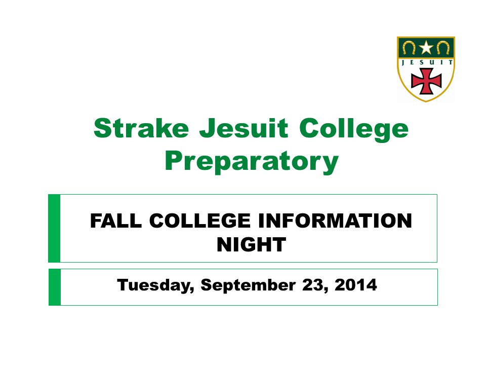 Strake Jesuit College Preparatory FALL COLLEGE INFORMATION NIGHT Tuesday, September 23, 2014