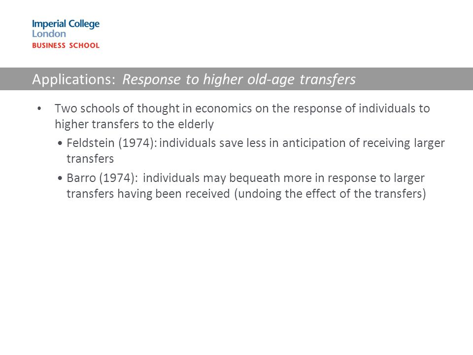 Applications: Response to higher old-age transfers Two schools of thought in economics on the response of individuals to higher transfers to the elder