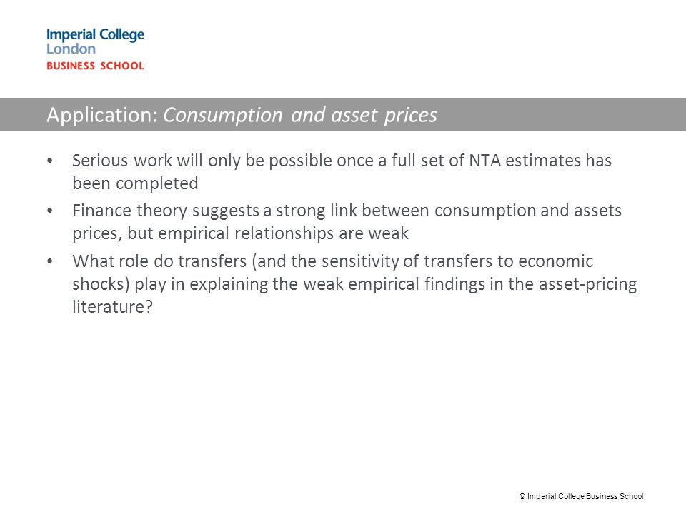 Application: Consumption and asset prices Serious work will only be possible once a full set of NTA estimates has been completed Finance theory sugges