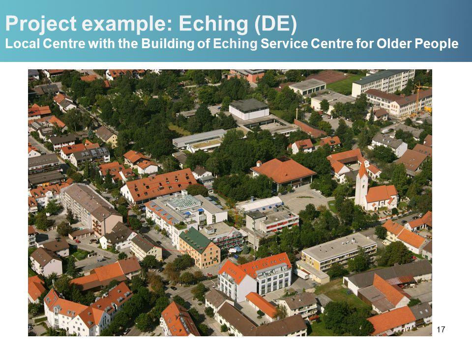 Project example: Eching (DE) Local Centre with the Building of Eching Service Centre for Older People 17