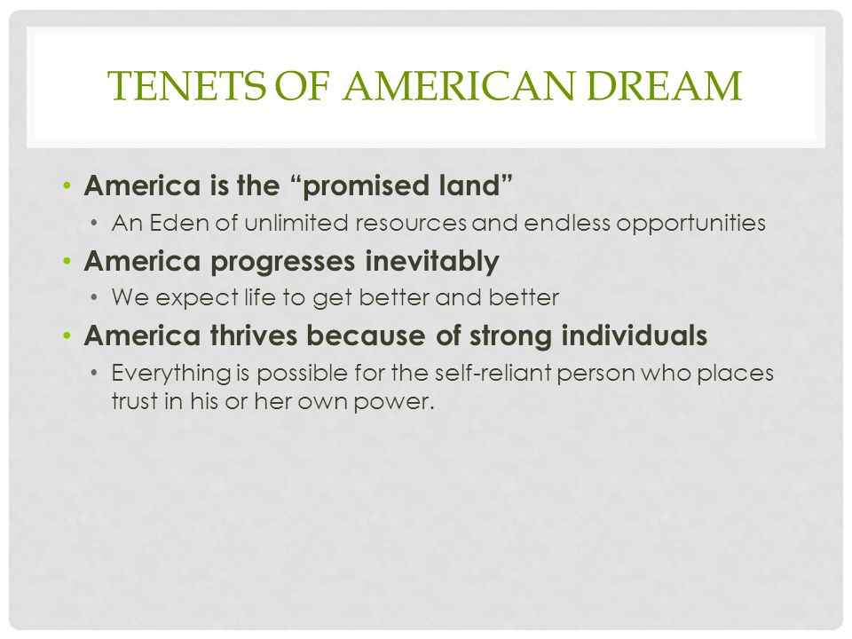 "TENETS OF AMERICAN DREAM America is the ""promised land"" An Eden of unlimited resources and endless opportunities America progresses inevitably We expe"