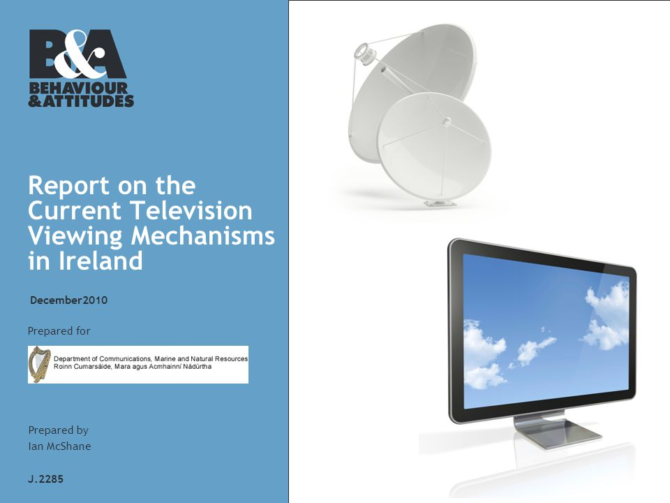 Report on the Current Television Viewing Mechanisms in Ireland J.2285 Prepared for Prepared by Ian McShane December2010