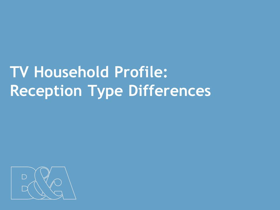 24 J.0000 Section One: TV Household Profile: Reception Type Differences