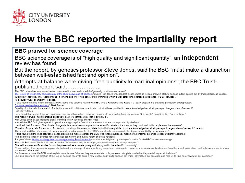 How the BBC reported the impartiality report BBC praised for science coverage BBC science coverage is of high quality and significant quantity , an independent review has found.