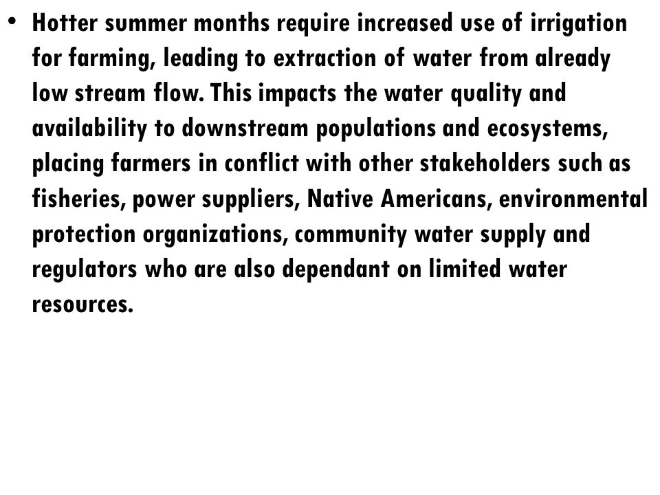 Hotter summer months require increased use of irrigation for farming, leading to extraction of water from already low stream flow.