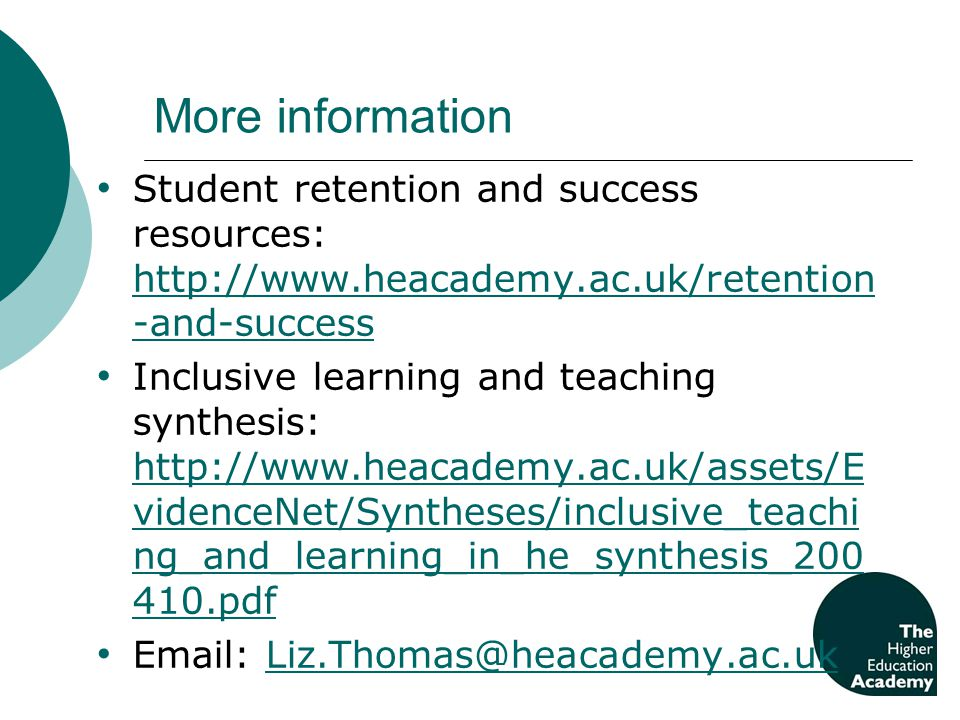More information Student retention and success resources: http://www.heacademy.ac.uk/retention -and-success http://www.heacademy.ac.uk/retention -and-