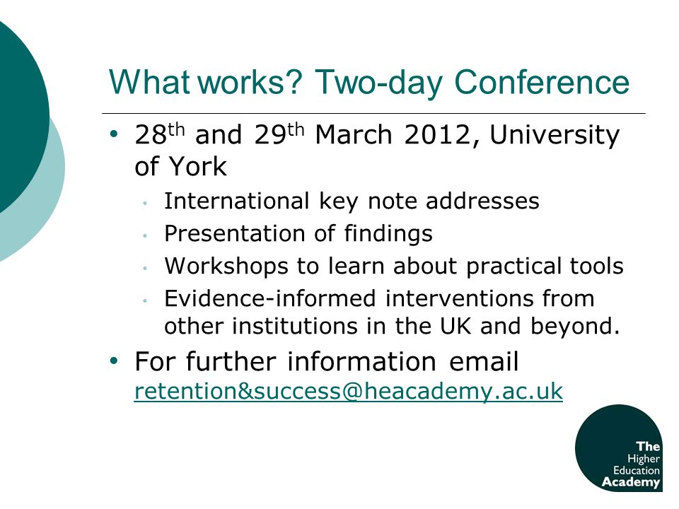 What works? Two-day Conference 28 th and 29 th March 2012, University of York International key note addresses Presentation of findings Workshops to l