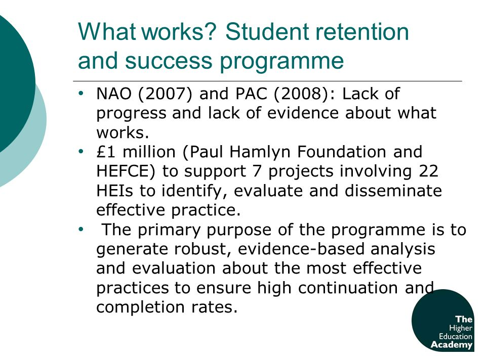 What works? Student retention and success programme NAO (2007) and PAC (2008): Lack of progress and lack of evidence about what works. £1 million (Pau