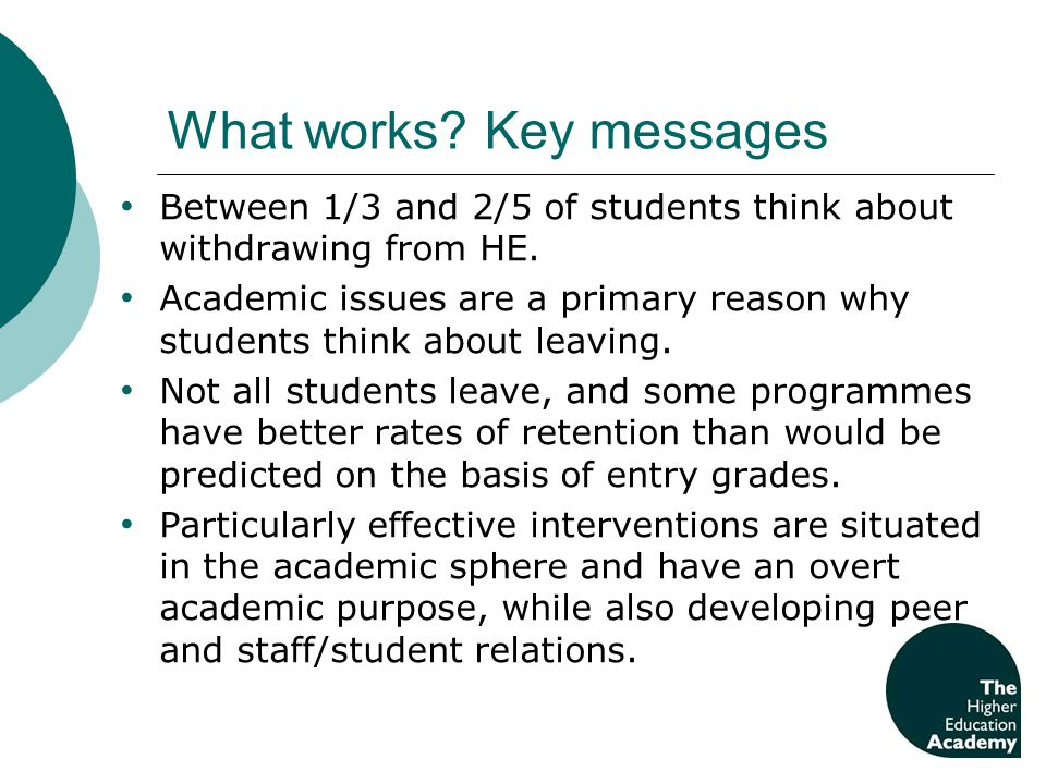 What works. Key messages Between 1/3 and 2/5 of students think about withdrawing from HE.