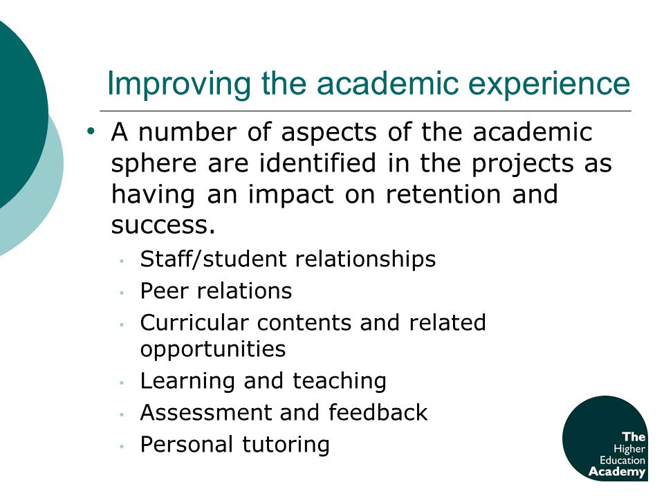 Improving the academic experience A number of aspects of the academic sphere are identified in the projects as having an impact on retention and succe