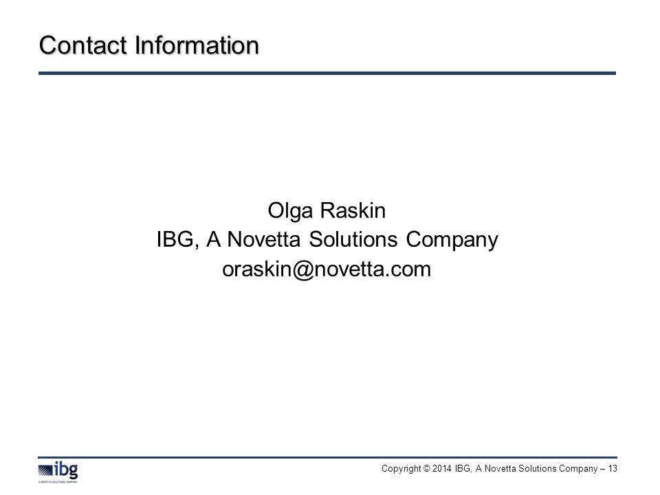 Copyright © 2014 IBG, A Novetta Solutions Company – 13 Contact Information Olga Raskin IBG, A Novetta Solutions Company oraskin@novetta.com