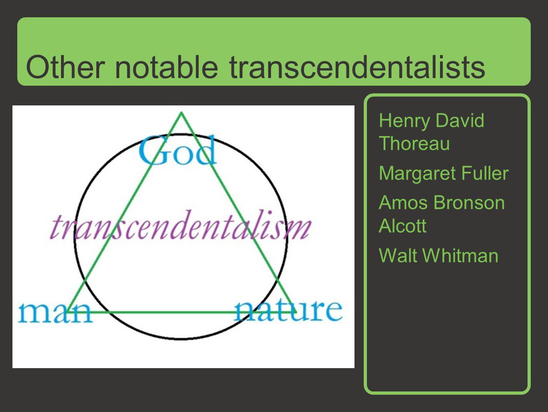Henry David Thoreau Margaret Fuller Amos Bronson Alcott Walt Whitman Other notable transcendentalists