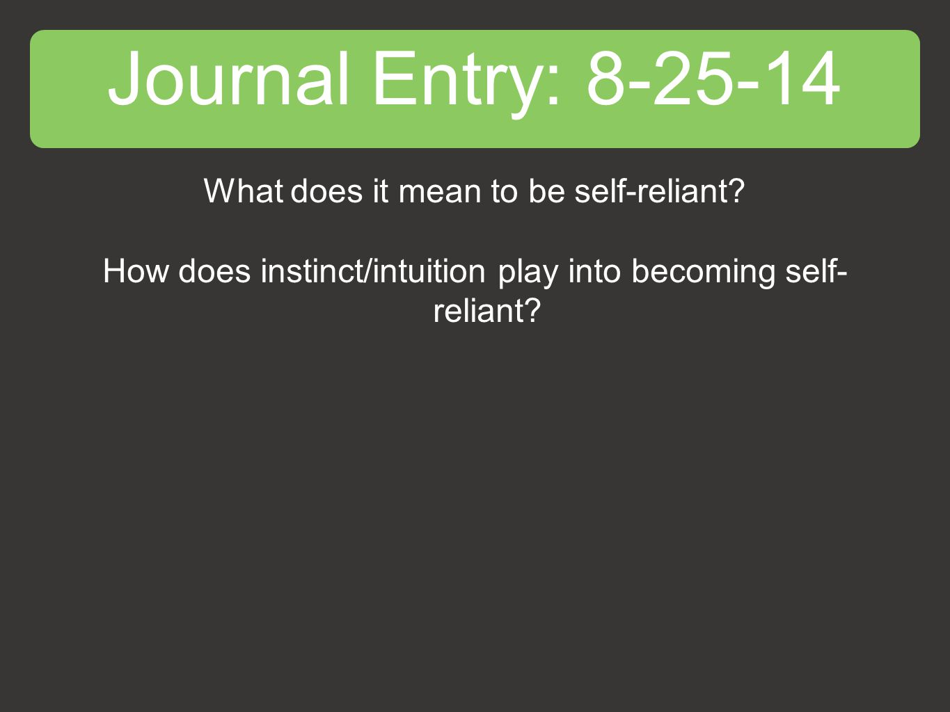 Journal Entry: 8-25-14 What does it mean to be self-reliant.