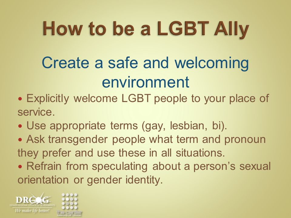 Create a safe and welcoming environment Explicitly welcome LGBT people to your place of service.