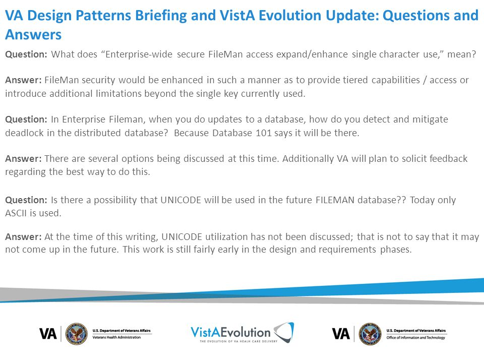 VA Design Patterns Briefing and VistA Evolution Update: Questions and Answers Question: What does Enterprise-wide secure FileMan access expand/enhance single character use, mean.