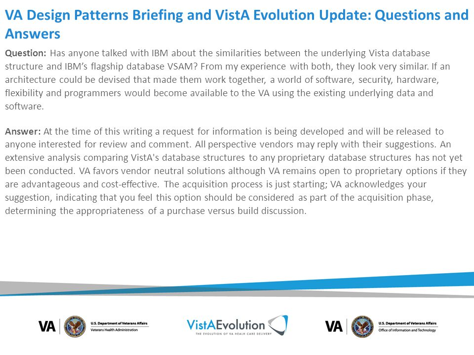VA Design Patterns Briefing and VistA Evolution Update: Questions and Answers Question: What effect will the VistA Evolution work have on the future Innovation projects from VHA.