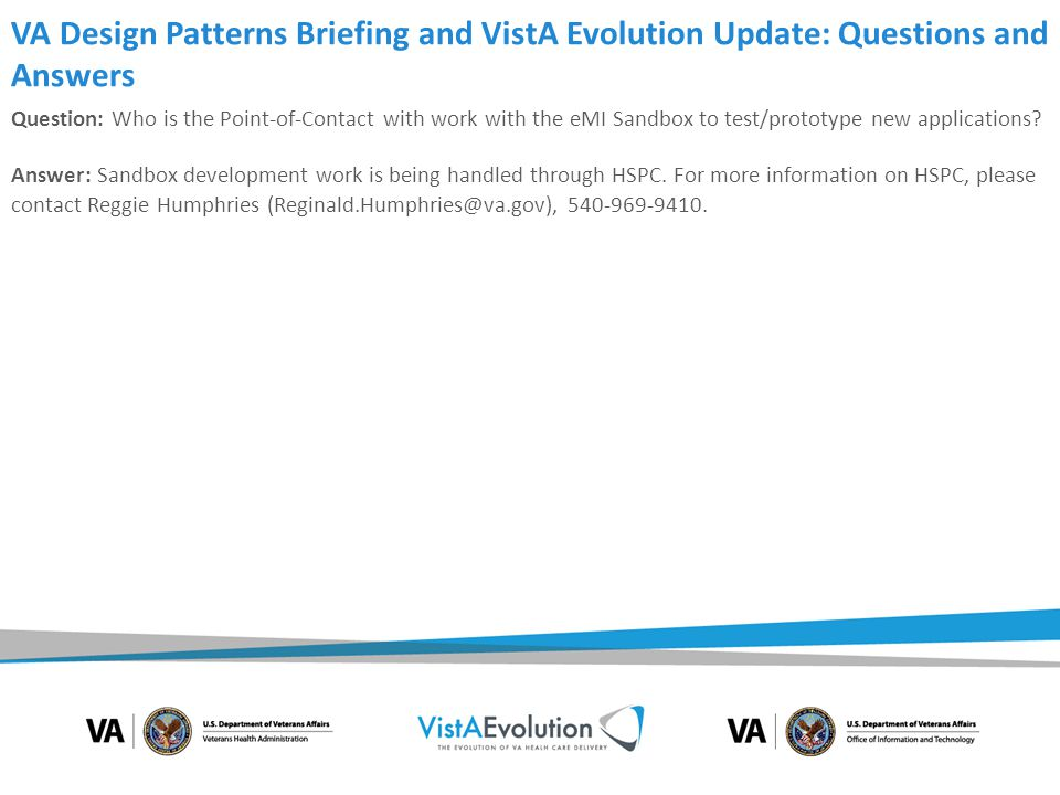 VA Design Patterns Briefing and VistA Evolution Update: Questions and Answers Question: How do you plan on building security within Open Source VistA.