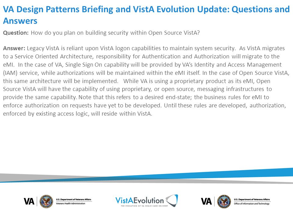 VA Design Patterns Briefing and VistA Evolution Update: Questions and Answers Question: How do you plan on building security within Open Source VistA?