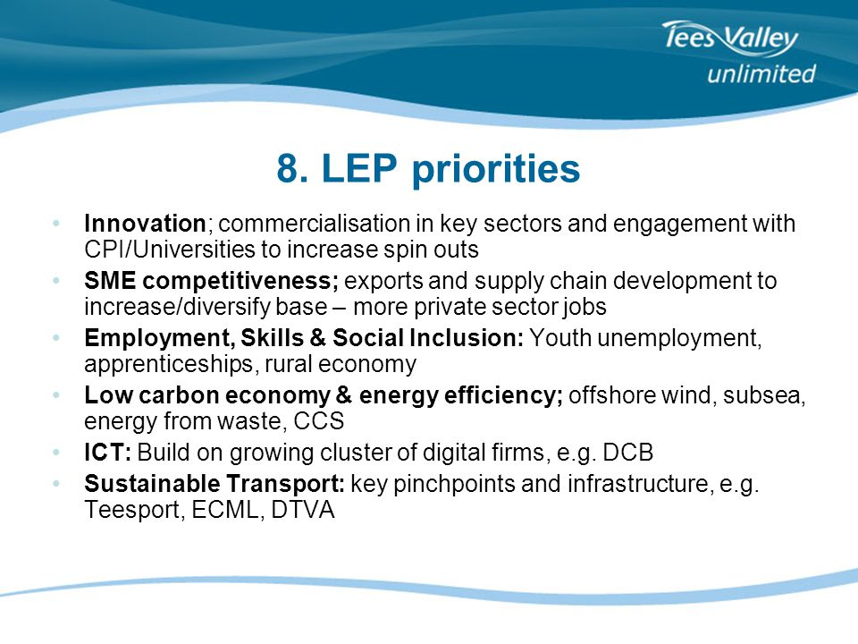8. LEP priorities Innovation; commercialisation in key sectors and engagement with CPI/Universities to increase spin outs SME competitiveness; exports