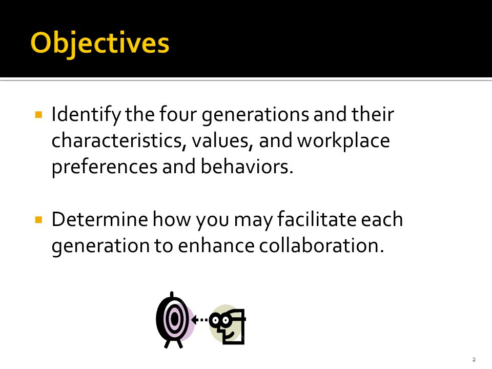  Identify the four generations and their characteristics, values, and workplace preferences and behaviors.