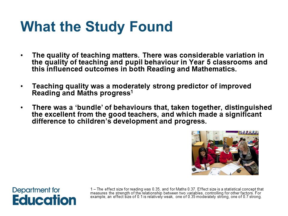 What the Study Found The quality of teaching matters.