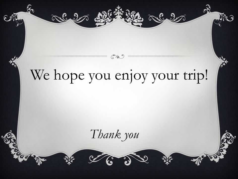 We hope you enjoy your trip! Thank you