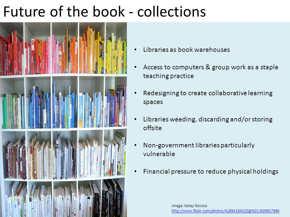 Future of the book - collections Libraries as book warehouses Access to computers & group work as a staple teaching practice Redesigning to create col