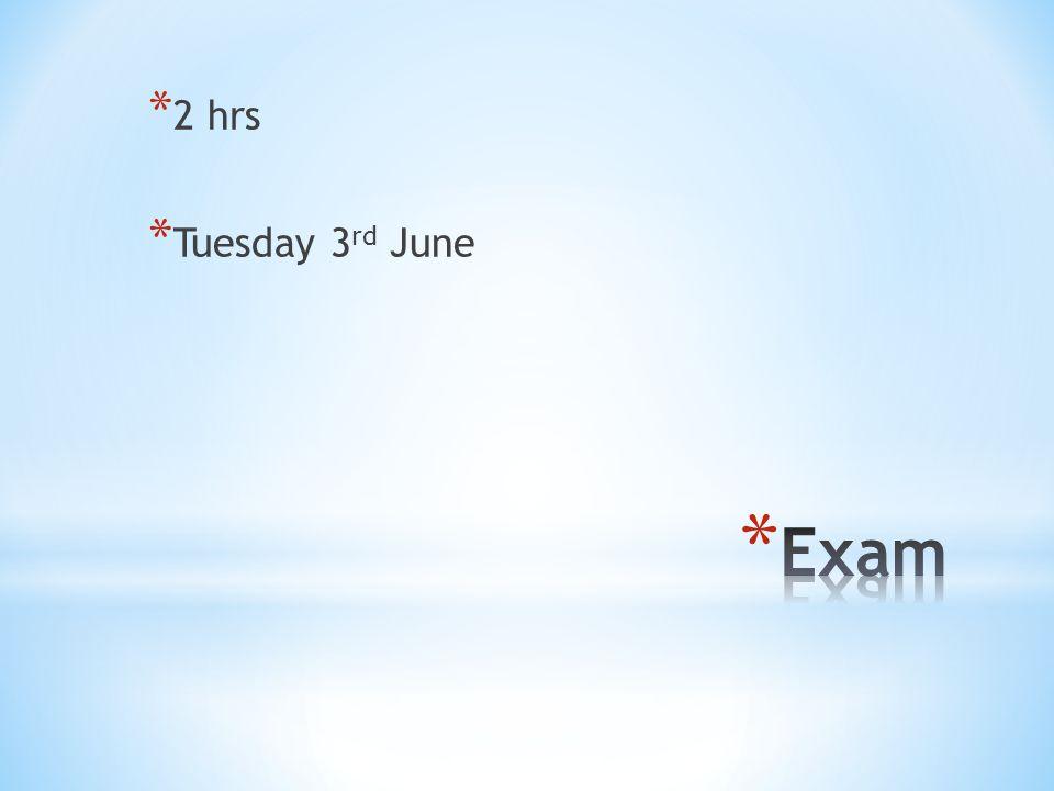 * 2 hrs * Tuesday 3 rd June