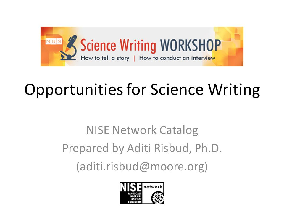 Opportunities for Science Writing NISE Network Catalog Prepared by Aditi Risbud, Ph.D.
