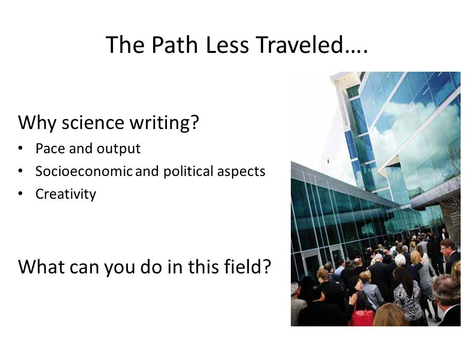 The Path Less Traveled…. Why science writing.