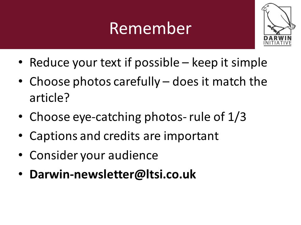 Remember Reduce your text if possible – keep it simple Choose photos carefully – does it match the article.