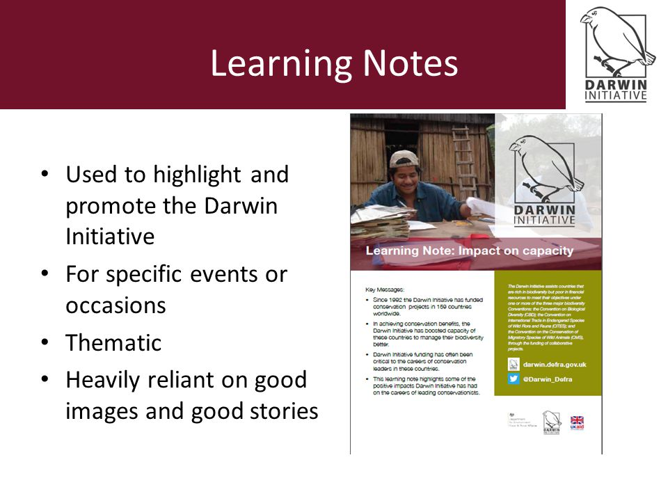Learning Notes Used to highlight and promote the Darwin Initiative For specific events or occasions Thematic Heavily reliant on good images and good s