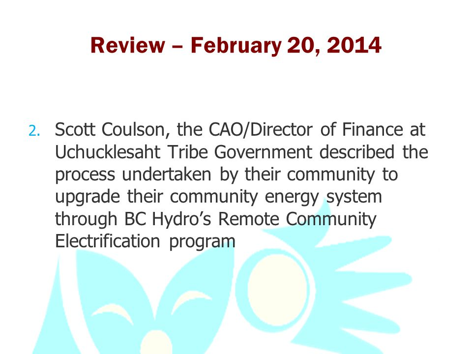 Review – February 20, 2014 2. Scott Coulson, the CAO/Director of Finance at Uchucklesaht Tribe Government described the process undertaken by their co