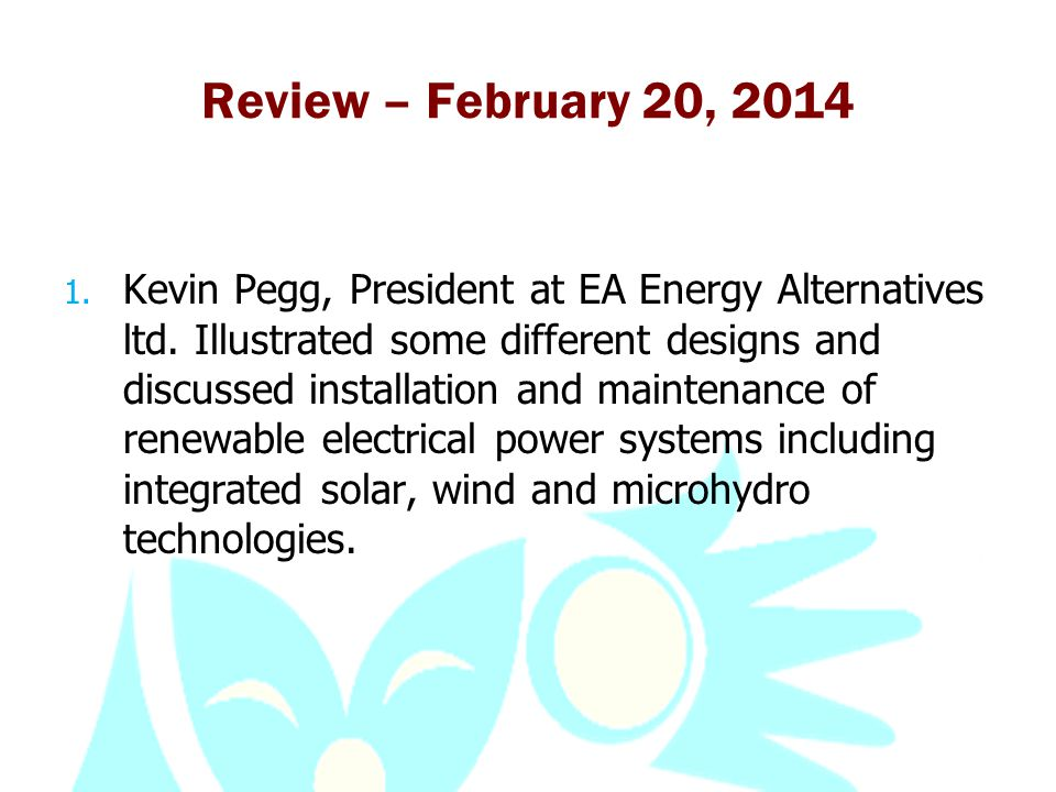 Review – February 20, 2014 1. Kevin Pegg, President at EA Energy Alternatives ltd.