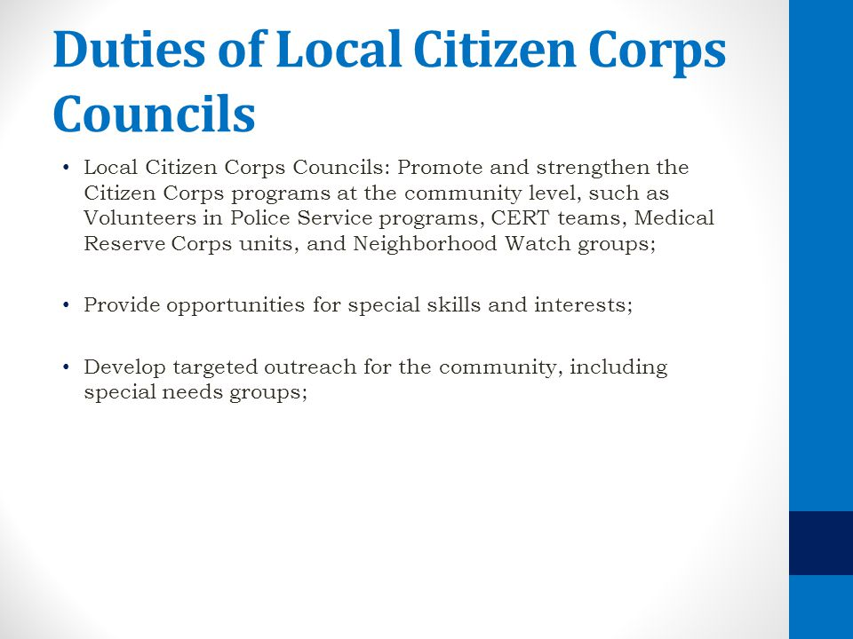 Duties of Local Citizen Corps Councils Local Citizen Corps Councils: Promote and strengthen the Citizen Corps programs at the community level, such as