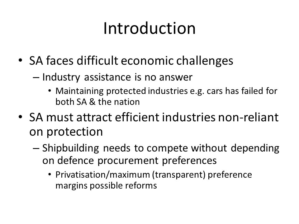 Introduction SA faces difficult economic challenges – Industry assistance is no answer Maintaining protected industries e.g.