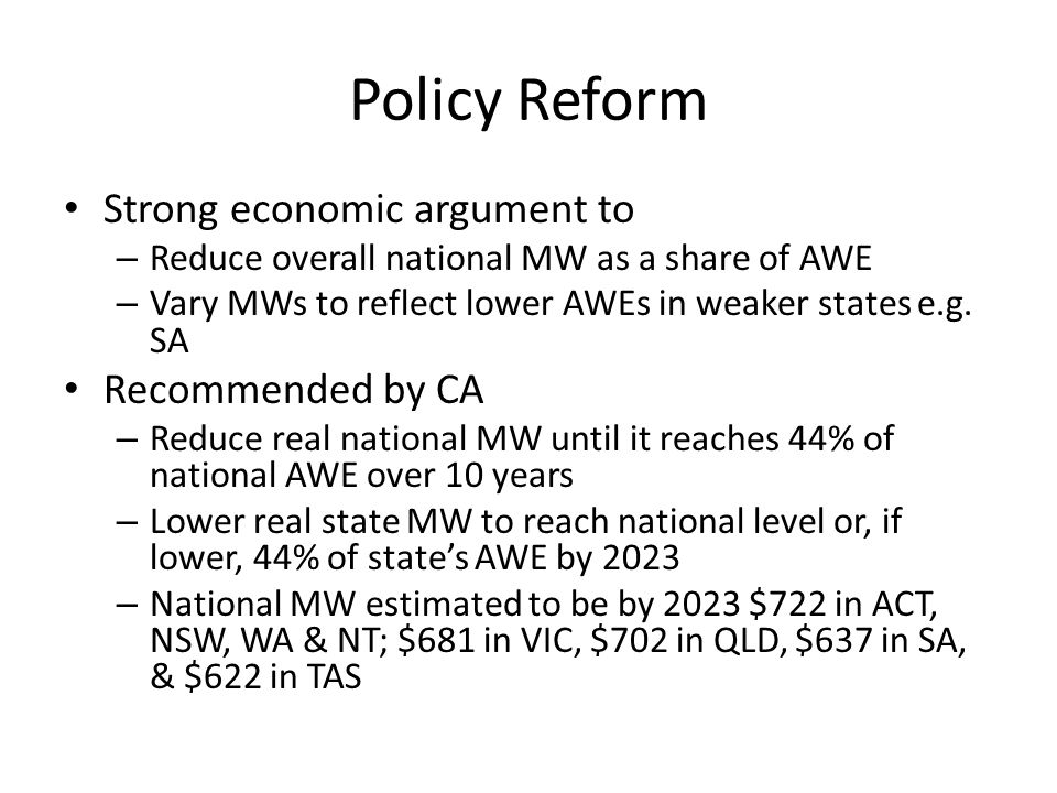 Policy Reform Strong economic argument to – Reduce overall national MW as a share of AWE – Vary MWs to reflect lower AWEs in weaker states e.g. SA Rec