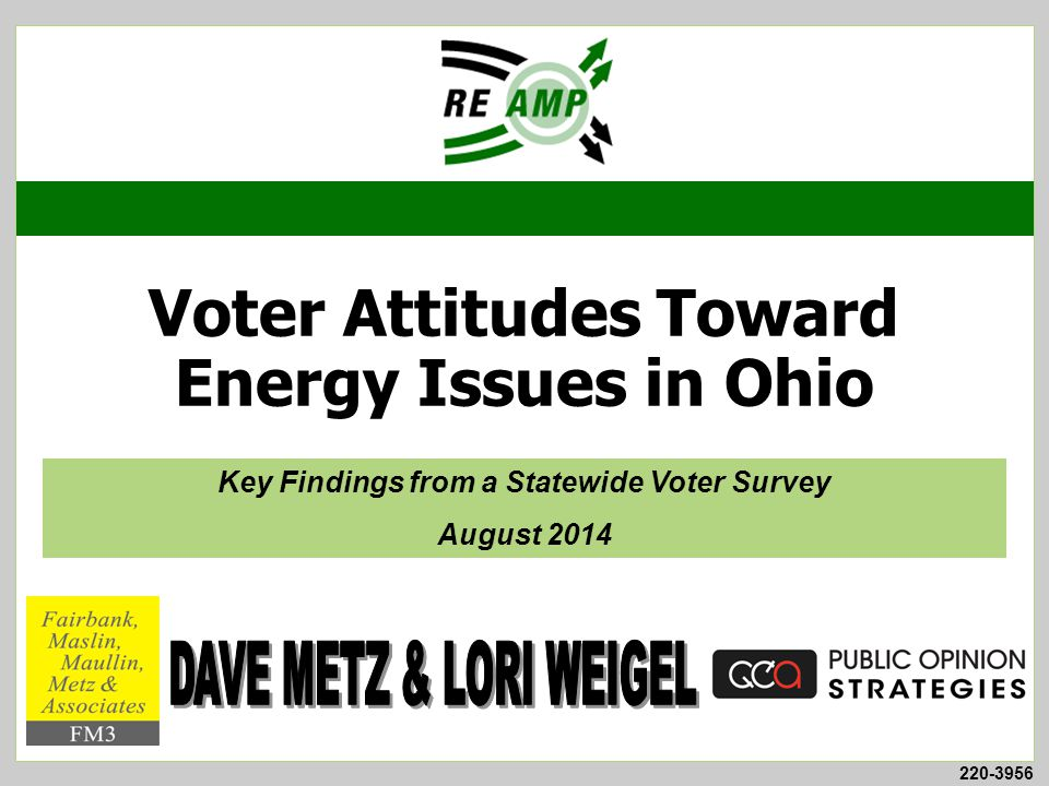 220-3956 Voter Attitudes Toward Energy Issues in Ohio Key Findings from a Statewide Voter Survey August 2014